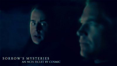 Sorrow's mysteries - An NCIS fanfic by Cosmic