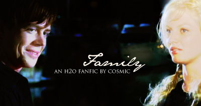 Family - A H2O: Just Add Water fanfic by Cosmic