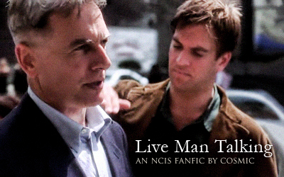 Live Man Talking - An NCIS fanfic by Cosmic