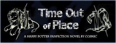 Time Out of Place - A Harry Potter fanfiction novel by Cosmic